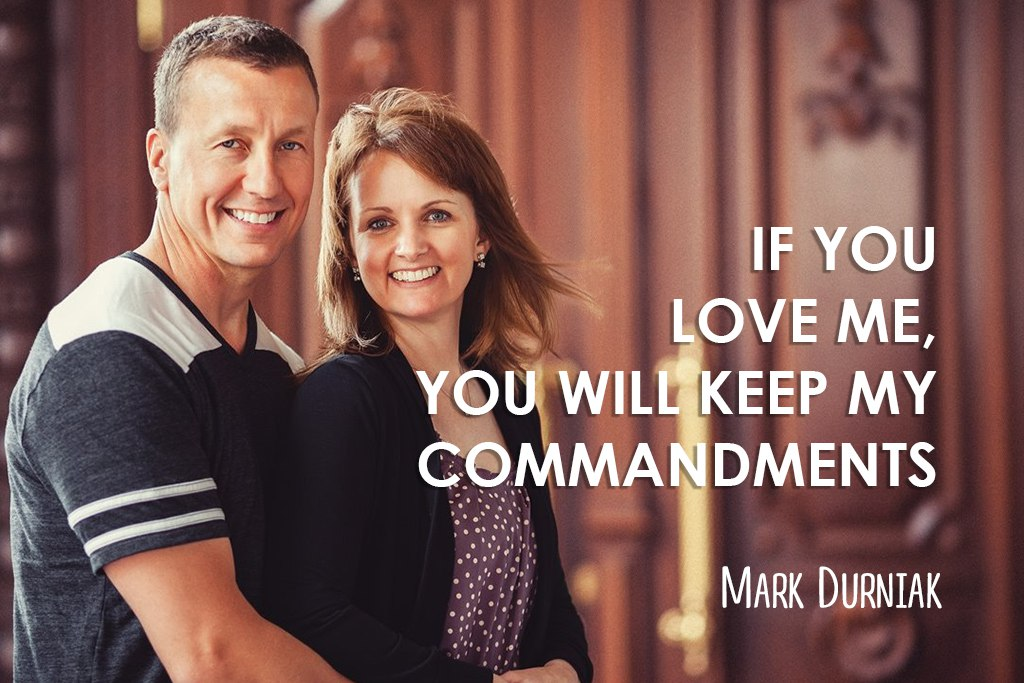 If you love Me, you will keep My commandments.