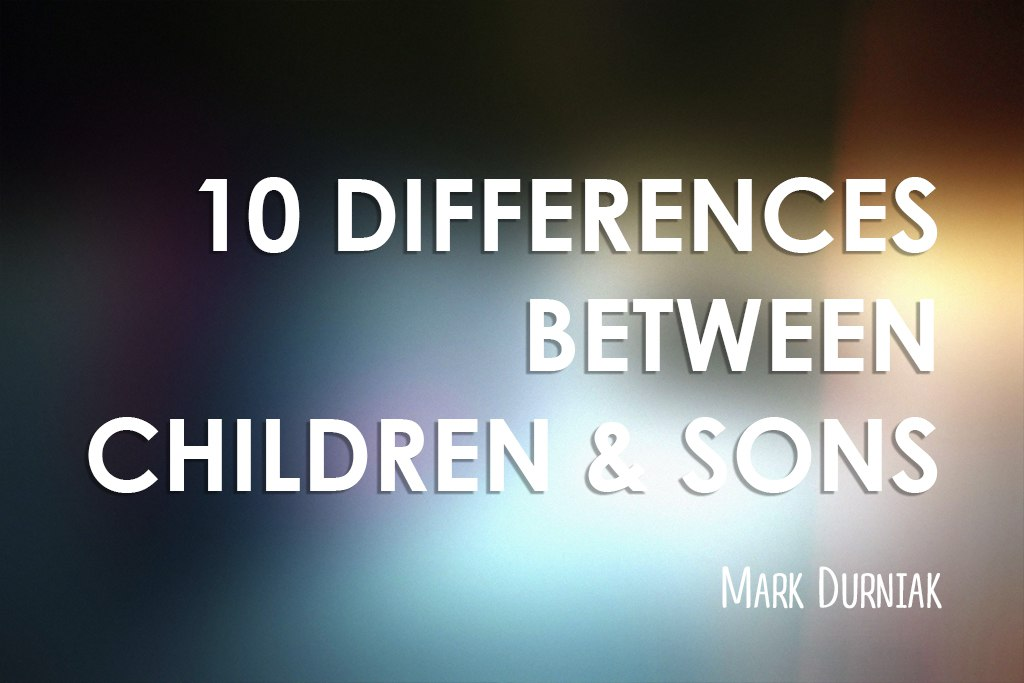 10 Differences Between Children and Sons