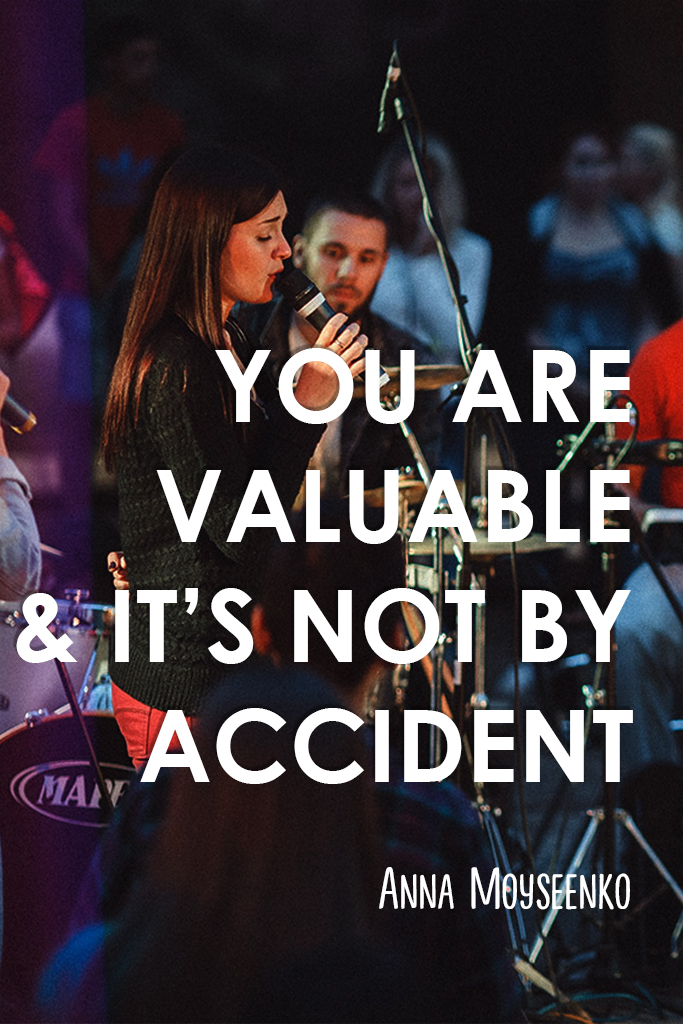 You are valuable, and it is not by accident!